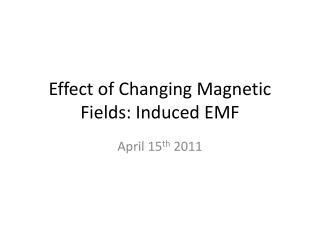 Effect of Changing Magnetic Fields: Induced EMF