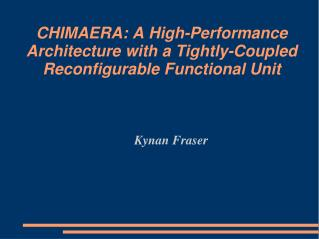 CHIMAERA: A High-Performance Architecture with a Tightly-Coupled Reconfigurable Functional Unit