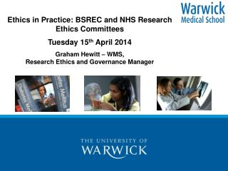 Ethics in Practice: BSREC and  NHS Research Ethics Committees Tuesday 15 th  April 2014