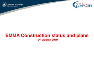 EMMA Construction status and plans 12 th   August 2010