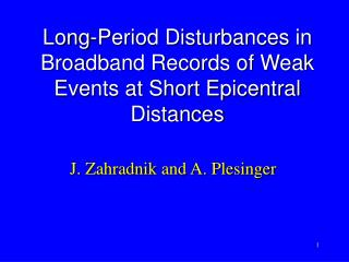 Long-Period Disturbances in Broadband Records of Weak Events at Short Epicentral Distances