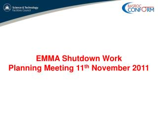 EMMA Shutdown Work  Planning Meeting 11 th  November 2011
