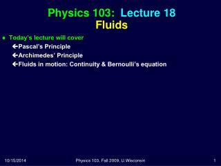 Physics 103:  Lecture 18 Fluids