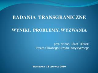 BADANIA  TRANSGRANICZNE  WYNIKI,  PROBLEMY, WYZWANIA prof. dr hab. Józef  Oleński