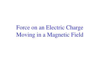 Force on an Electric Charge Moving in a Magnetic Field