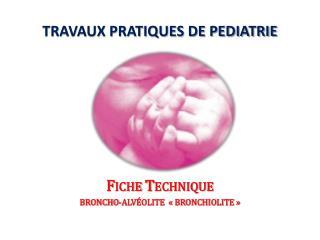 TRAVAUX PRATIQUES DE PEDIATRIE