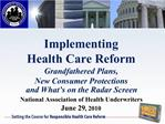 Implementing  Health Care Reform Grandfathered Plans, New Consumer Protections and What s on the Radar Screen National A