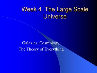 Week 4  The Large Scale Universe