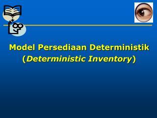 Model Persediaan Deterministik ( Deterministic Inventory )