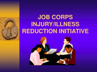 JOB CORPS  INJURY/ILLNESS REDUCTION INITIATIVE