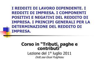 """Corso in """"Tributi, paghe e contributi"""" Lezione del 1° luglio 2011 Dott.ssa Giusi Fulghesu"""