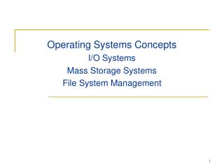 Operating Systems Concepts I/O Systems Mass Storage Systems File System Management