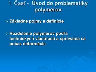 1. Časť -   Ú vod do problematik y polymérov