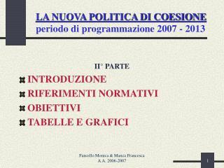 LA NUOVA POLITICA DI COESIONE periodo di programmazione 2007 - 2013