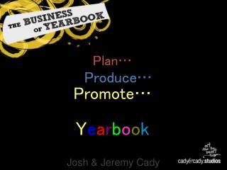Plan… Produce… Promote… Y e a r b o o k