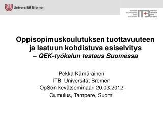 Pekka Kämäräinen ITB, Universität Bremen OpSon kevätseminaari 20.03.2012 Cumulus, Tampere, Suomi