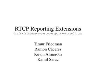 RTCP Reporting Extensions draft-friedman-avt-rtcp-report-extns-00.txt