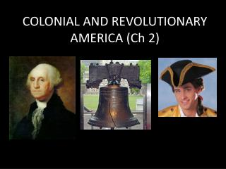 COLONIAL AND REVOLUTIONARY AMERICA (Ch 2)