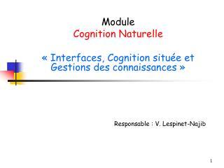 Module  Cognition Naturelle «Interfaces, Cognition située et Gestions des connaissances»