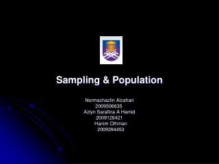 Sampling & Population Normazhazlin Alzahari 2009506635 Azlyn Sarafina A Hamid 2009126421