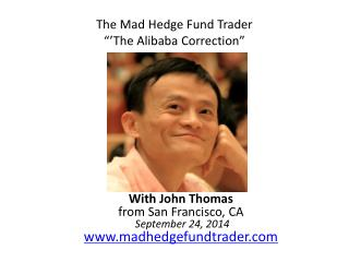 "The Mad Hedge Fund Trader ""'The Alibaba Correction"""