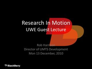 Research In Motion UWE Guest Lecture
