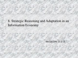 8.  Strategic Reasoning and Adaptation in an Information Economy