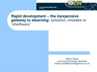 Rapid development – the inexpensive gateway to elearning:  solution, mistake or 'shelfware'