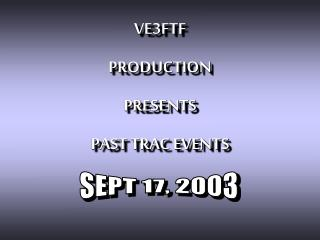 VE3FTF PRODUCTION PRESENTS PAST TRAC EVENTS