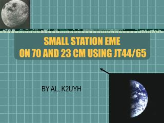 SMALL STATION EME  ON 70 AND 23 CM USING JT44/65
