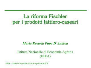 La riforma Fischler  per i prodotti lattiero - caseari Maria Rosaria Pupo D'Andrea