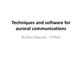 Techniques and software for auroral communications