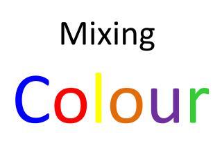 Mixing  C o l o u r