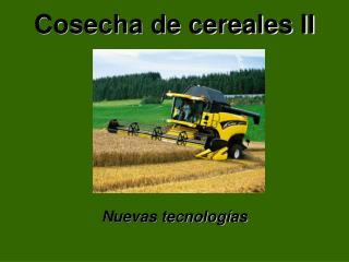 Cosecha de cereales II      Nuevas tecnolog as