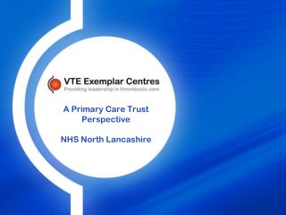 A Primary Care Trust Perspective NHS North Lancashire
