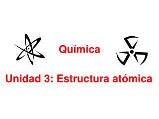 Unidad 3: Estructura atómica
