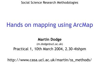 Martin Dodge (m.dodge@ucl.ac.uk) Practical 1, 10th March 2004, 2.30-4ishpm