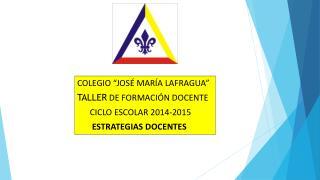 """COLEGIO """"JOSÉ MARÍA LAFRAGUA"""" TALLER  DE FORMACIÓN DOCENTE       CICLO ESCOLAR 2014-2015"""