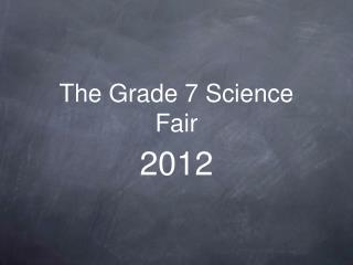 The Grade 7 Science Fair