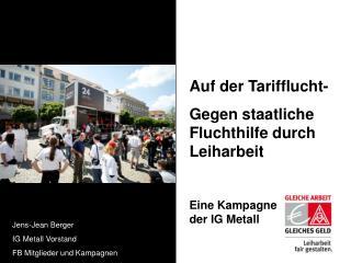 Auf der Tarifflucht- Gegen staatliche Fluchthilfe durch Leiharbeit Eine Kampagne  der IG Metall