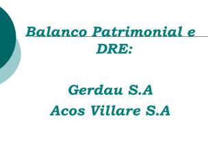 Balanco Patrimonial e DRE: Gerdau S.A Acos Villare S.A
