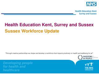 Health Education Kent, Surrey and Sussex Sussex Workforce Update