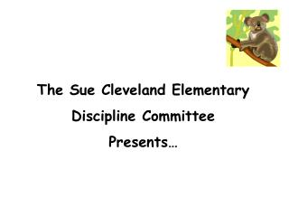 The Sue Cleveland Elementary  Discipline Committee  Presents…