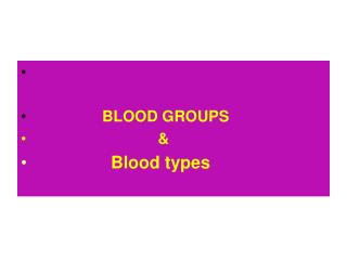 BLOOD GROUPS                              & Blood types