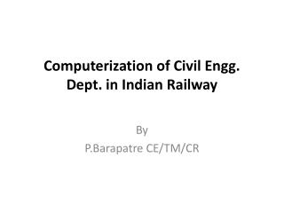 Computerization of Civil  Engg .  Dept. in Indian Railway