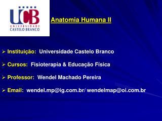 Anatomia Humana II  Instituição: Universidade Castelo Branco