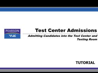 Test Center Admissions Admitting Candidates into the Test Center and Testing Room