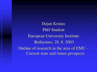 Dejan Krušec PhD Student European University Institute  Rethymno, 28. 8. 2003