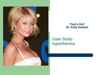 That's Hot! Dr.  Kelly Kasteel