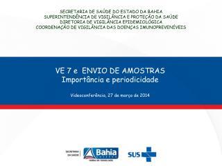 VE 7 e  ENVIO DE AMOSTRAS Importância e periodicidade Videoconferência, 27 de março de 2014